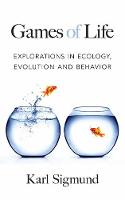 Games of Life Explorations in Ecology, Evolution and Behavior by Karl Sigmund