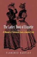 Ladies' Book of Etiquette A Manual of Politeness from a Gentler Time by Florence Hartley
