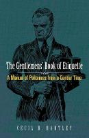 Gentlemen's Book of Etiquette A Manual of Politeness from a Gentler Time by Cecil B. Hartley