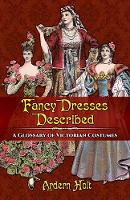 Fancy Dresses Described A Glossary of Victorian Costumes by Arden Holt