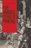 Five Hundred Years Of Printing by S. Steinberg