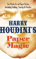 Houdini's Paper Magic The Whole Art of Paper Tricks, Including Folding, Tearing and Puzzles by Harry Houdini