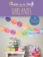 Make in a Day: Garlands by Natalie Wright
