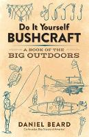 Do It Yourself Bushcraft A Book of the Big Outdoors by Daniel Beard