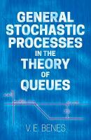 General Stochastic Processes in the Theory of Queues by Vaclav Benes