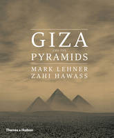 Giza and the Pyramids by Mark Lehner, Zahi A. Hawass