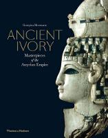 Ancient Ivory Masterpieces of the Assyrian Empire by Georgina Herrmann