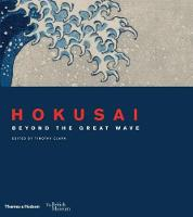 Hokusai beyond the Great Wave by Timothy Clark, Roger Keyes
