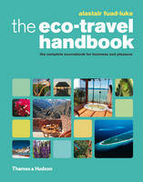 The Eco-Travel Handbook A Complete Sourcebook for Business and Pleasure by Alastair Fuad-Luke