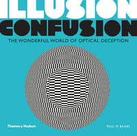 Illusion Confusion The Wonderful World of Optical Deception by Paul M. Baars