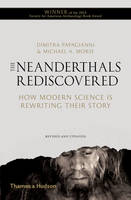 The Neanderthals Rediscovered How Modern Science is Rewriting Their Story by Dimitra Papagianni, Michael A. Morse