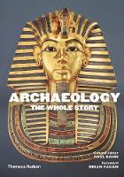 Archaeology: The Whole Story by Paul Bahn, Brian Fagan