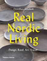 Real Nordic Living Design. Food. Art. Travel. by Dorothea Gundtoft