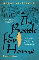 The Battle for Home Memoir of a Syrian Architect by Marwa al-Sabouni