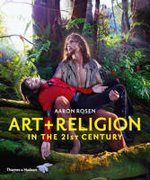 Art and Religion in the 21st Century by Aaron Rosen