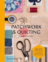 Patchwork and Quilting A Maker's Guide by V&A
