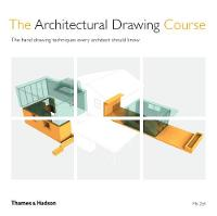 The Architectural Drawing Course The hand drawing techniques every architect should know by Mo Zell