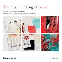 The Fashion Design Course Principles, Practice and Techniques by Steven Faerm