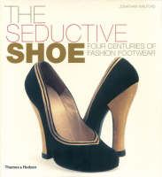 The Seductive Shoe Four Centuries of Fashion Footwear by Jonathan Walford, Beth Levine