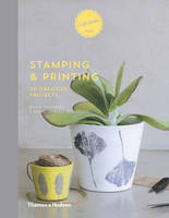 Stamping and Printing 20 Creative Projects by Emilie Greenberg, Karine Thiboult-Demessence
