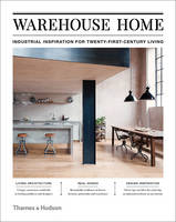 Warehouse Home Industrial Inspiration for Twenty-First-Century Living by Sophie Bush