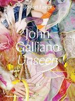 John Galliano: Unseen by Robert Fairer, Claire Wilcox