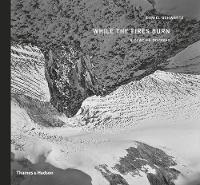 While the Fires Burn A Glacier Odyssey by Daniel Schwartz