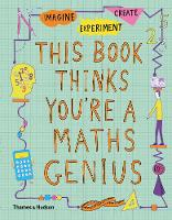 This Book Thinks You're a Maths Genius Imagine * Experiment * Create by Mike Goldsmith, Harriet Russell