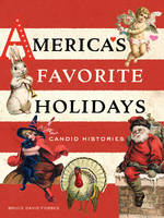 America's Favorite Holidays Candid Histories by Bruce David Forbes