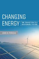 Changing Energy The Transition to a Sustainable Future by John H. Perkins