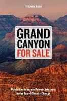 Grand Canyon For Sale Public Lands versus Private Interests in the Era of Climate Change by Stephen Nash