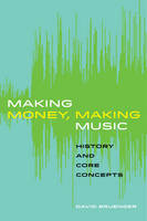Making Money, Making Music History and Core Concepts by David Bruenger