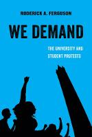 We Demand The University and Student Protests by Roderick A. Ferguson
