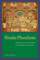 Hindu Pluralism Religion and the Public Sphere in Early Modern South India by Elaine M. Fisher