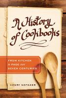 A History of Cookbooks From Kitchen to Page over Seven Centuries by Henry Notaker