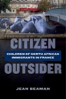 Citizen Outsider Children of North African Immigrants in France by Jean Beaman