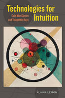 Technologies for Intuition Cold War Circles and Telepathic Rays by Alaina Lemon