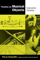 Treatise on Musical Objects An Essay across Disciplines by Pierre Schaeffer
