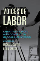 Voices of Labor Creativity, Craft, and Conflict in Global Hollywood by Dr. Michael, PhD Curtin