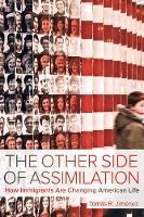 The Other Side of Assimilation How Immigrants Are Changing American Life by Tomas Jimenez