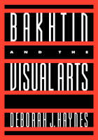 Bakhtin and the Visual Arts by Deborah J. Haynes