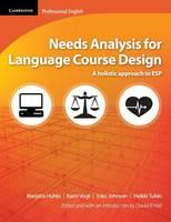 Needs Analysis for Language Course Design A Holistic Approach to ESP by Marjatta Huhta, Karin Vogt, Esko Johnson, Heikki Tulkki