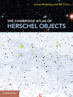 The Cambridge Atlas of Herschel Objects by James Mullaney, Wil Tirion