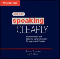 Speaking Clearly Audio CDs (3) Pronunciation and Listening Comprehension for Learners of English by Pamela Rogerson, Judy B. Gilbert