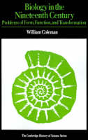 Biology in the Nineteenth Century Problems of Form, Function and Transformation by William Coleman
