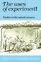The Uses of Experiment Studies in the Natural Sciences by David Gooding