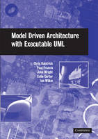 Model Driven Architecture with Executable UML by Chris Raistrick, Colin Carter, Ian Wilkie, Paul Francis