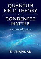 Quantum Field Theory and Condensed Matter An Introduction by Ramamurti (Yale University, Connecticut) Shankar