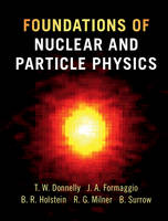 Foundations of Nuclear and Particle Physics by T. William Donnelly, Joseph A. Formaggio, Barry R. Holstein, Richard G. Milner