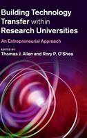 Building Technology Transfer within Research Universities An Entrepreneurial Approach by Thomas J. (Massachusetts Institute of Technology) Allen